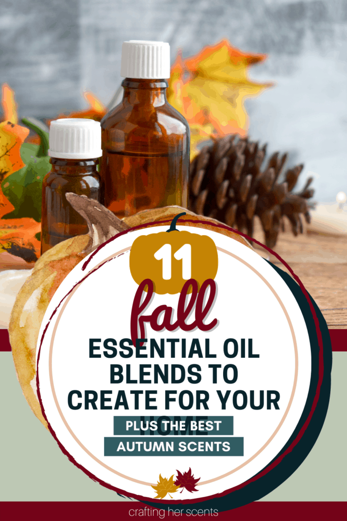 What Are The Best Fall Essential Oils To Scent Your Home Crafting Her Scents